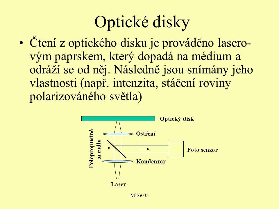 MiSe 03 Optické disky Čtení z optického disku je prováděno lasero- vým paprskem, který dopadá na médium a odráží se od něj. Následně jsou snímány jeho