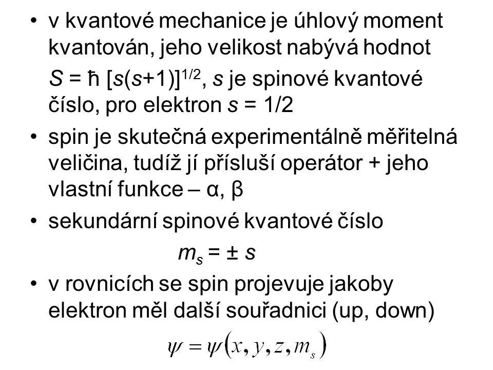 v kvantové mechanice je úhlový moment kvantován, jeho velikost nabývá hodnot S = ħ [s(s+1)] 1/2, s je spinové kvantové číslo, pro elektron s = 1/2 spi