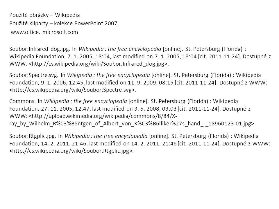 Použité obrázky – Wikipedia Použité kliparty – kolekce PowerPoint 2007, www.office. microsoft.com Soubor:Infrared dog.jpg. In Wikipedia : the free enc