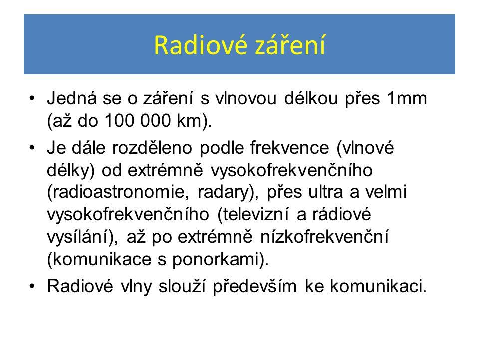 Radiové záření Jedná se o záření s vlnovou délkou přes 1mm (až do 100 000 km). Je dále rozděleno podle frekvence (vlnové délky) od extrémně vysokofrek
