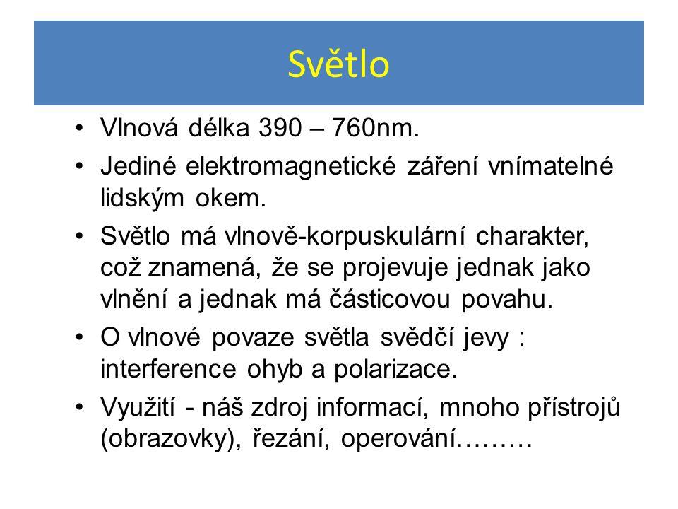 Světlo Vlnová délka 390 – 760nm. Jediné elektromagnetické záření vnímatelné lidským okem. Světlo má vlnově-korpuskulární charakter, což znamená, že se