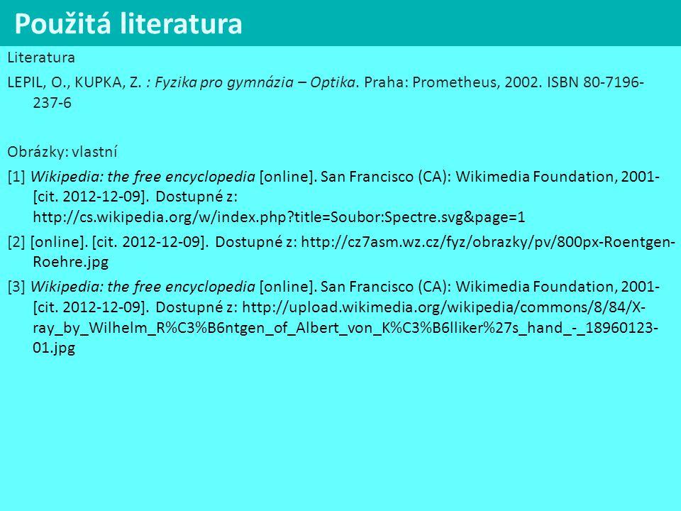 Použitá literatura Literatura LEPIL, O., KUPKA, Z. : Fyzika pro gymnázia – Optika. Praha: Prometheus, 2002. ISBN 80-7196- 237-6 Obrázky: vlastní [1] W