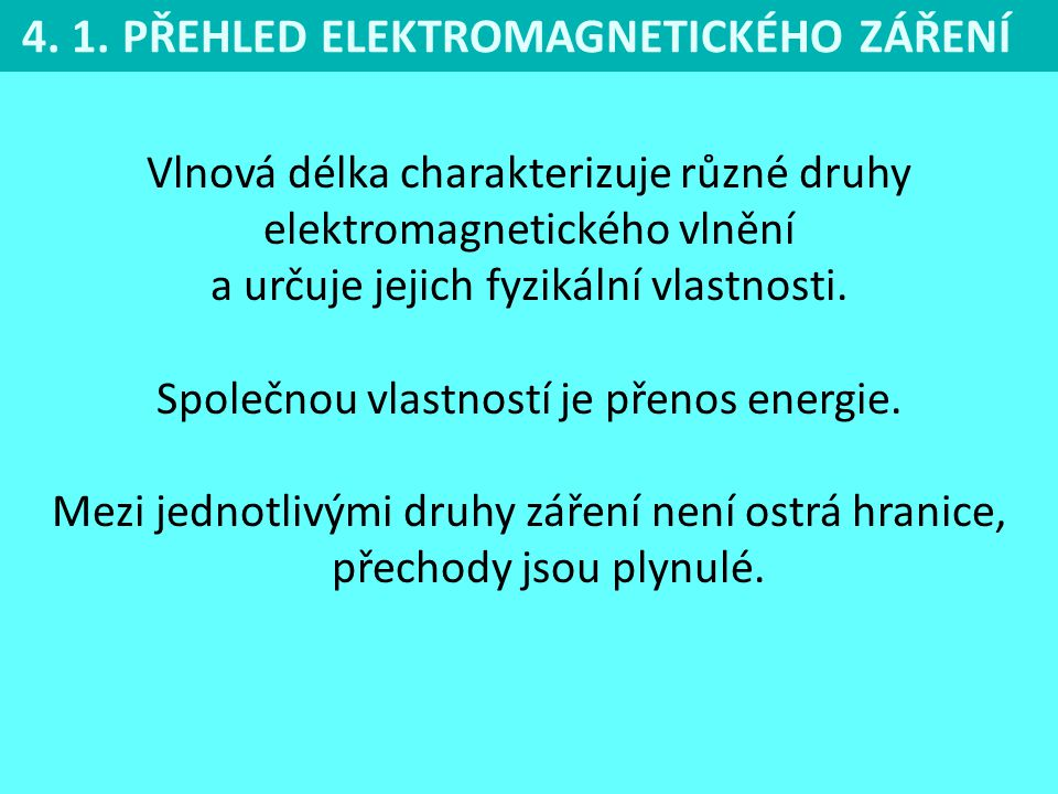 4. 1. PŘEHLED ELEKTROMAGNETICKÉHO ZÁŘENÍ Vlnová délka charakterizuje různé druhy elektromagnetického vlnění a určuje jejich fyzikální vlastnosti. Spol
