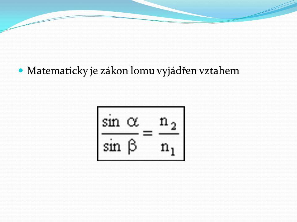 Matematicky je zákon lomu vyjádřen vztahem