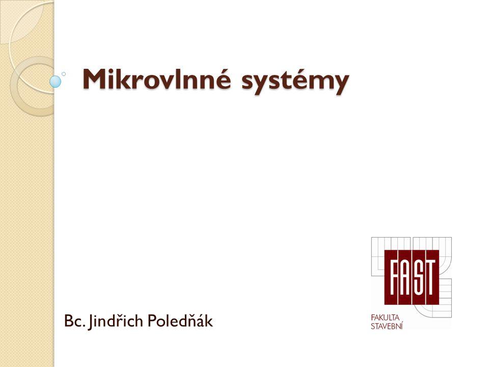 Mikrovlnné systémy Bc. Jindřich Poledňák