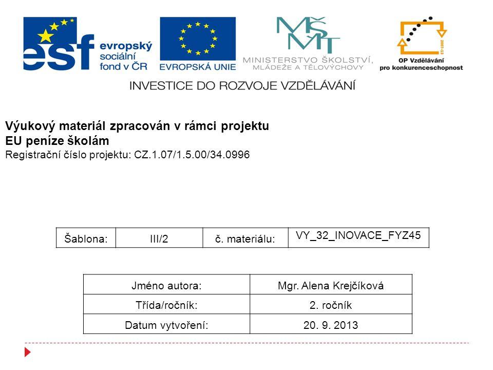 Šablona:III/2č. materiálu: VY_32_INOVACE_FYZ45 Jméno autora:Mgr. Alena Krejčíková Třída/ročník:2. ročník Datum vytvoření:20. 9. 2013 Výukový materiál