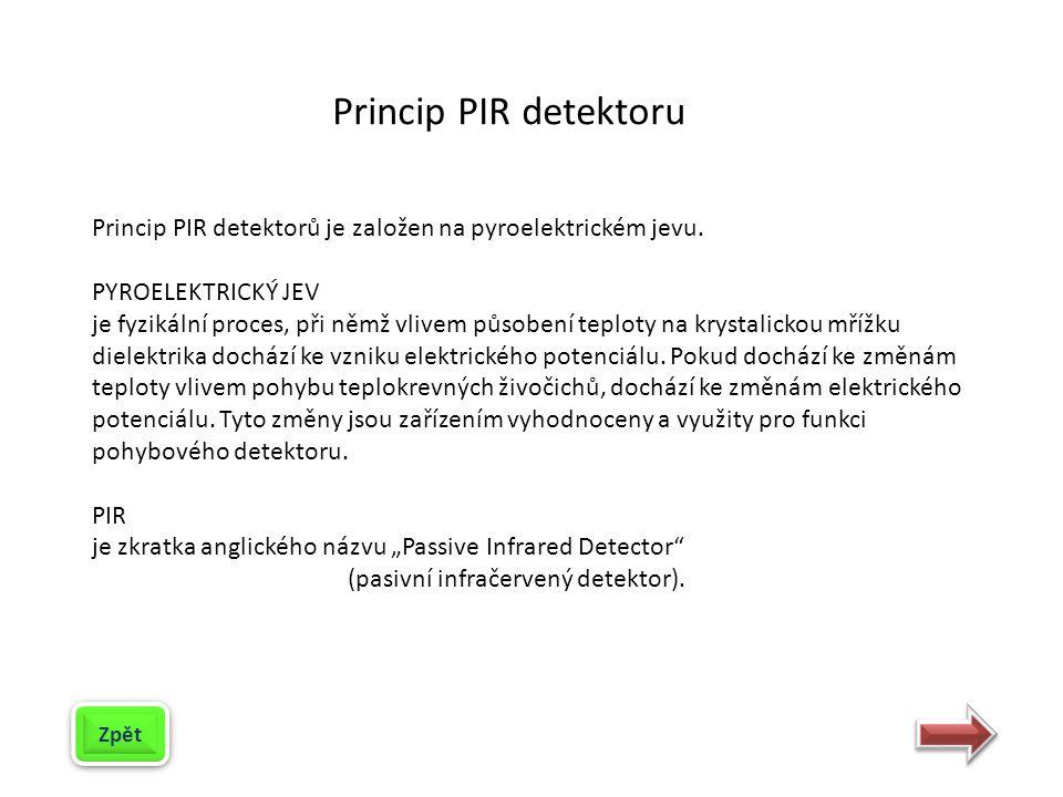 Princip PIR detektorů je založen na pyroelektrickém jevu. PYROELEKTRICKÝ JEV je fyzikální proces, při němž vlivem působení teploty na krystalickou mří