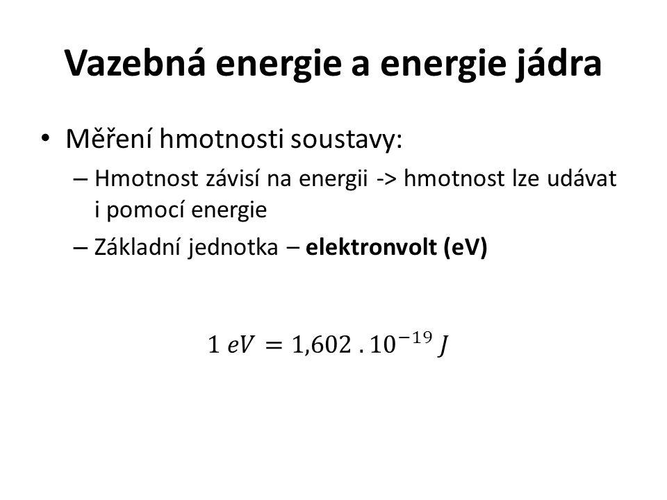 Měření hmotnosti soustavy: – Hmotnost závisí na energii -> hmotnost lze udávat i pomocí energie – Základní jednotka – elektronvolt (eV)