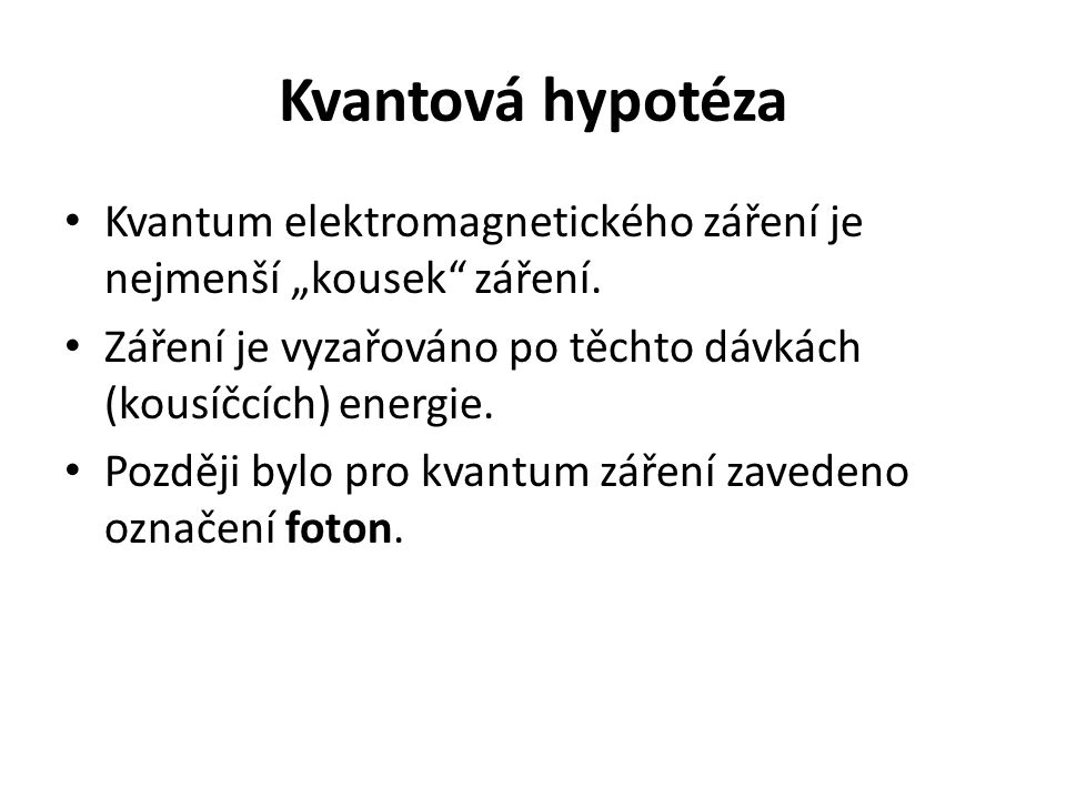"""Kvantová hypotéza Kvantum elektromagnetického záření je nejmenší """"kousek záření."""