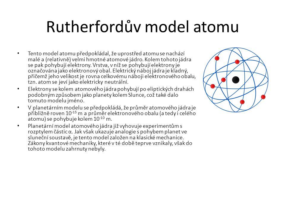 Rutherfordův model atomu Tento model atomu předpokládal, že uprostřed atomu se nachází malé a (relativně) velmi hmotné atomové jádro.