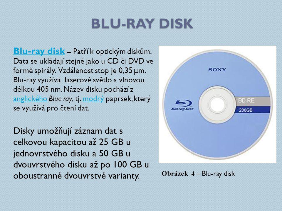 BLU-RAY DISK Blu-ray diskBlu-ray disk – Patří k optickým diskům. Data se ukládají stejně jako u CD či DVD ve formě spirály. Vzdálenost stop je 0,35 μ