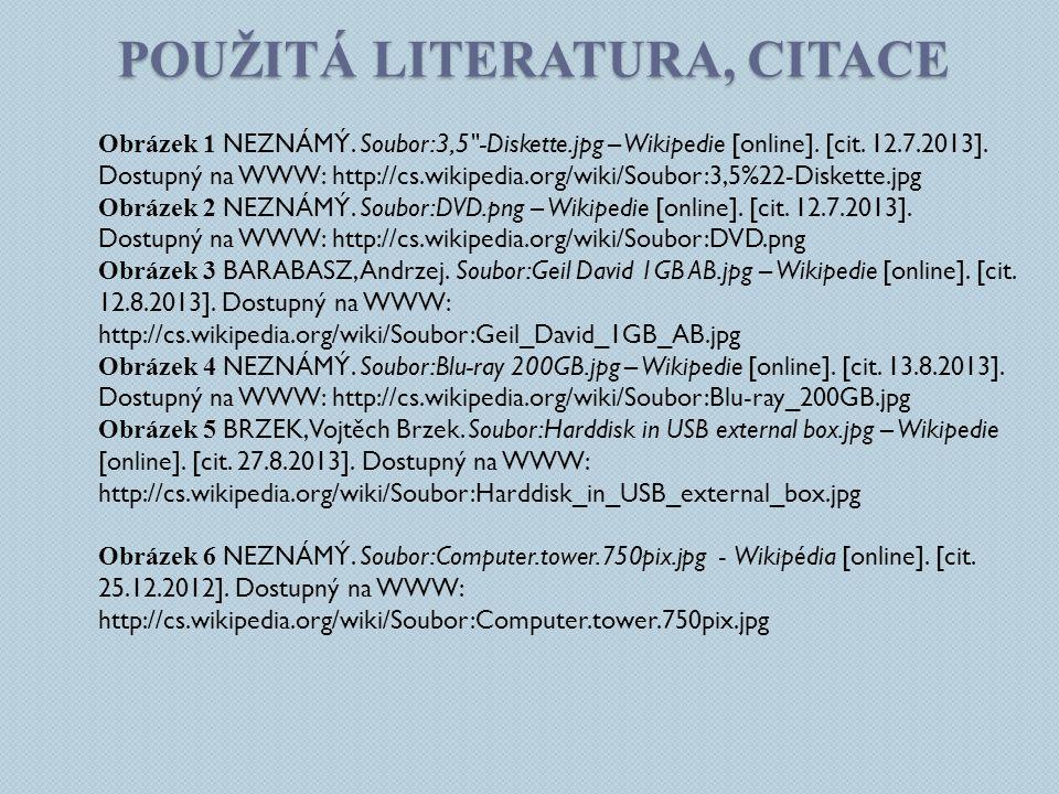 POUŽITÁ LITERATURA, CITACE Obrázek 1 NEZNÁMÝ.Soubor:3,5 -Diskette.jpg – Wikipedie [online].