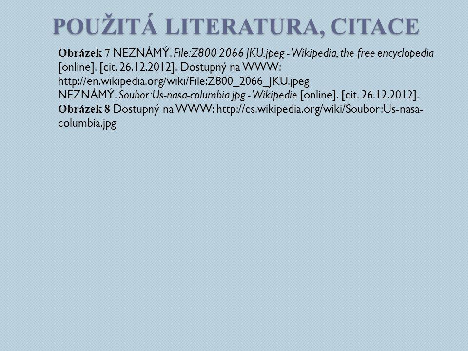 POUŽITÁ LITERATURA, CITACE Obrázek 7 NEZNÁMÝ. File:Z800 2066 JKU.jpeg - Wikipedia, the free encyclopedia [online]. [cit. 26.12.2012]. Dostupný na WWW: