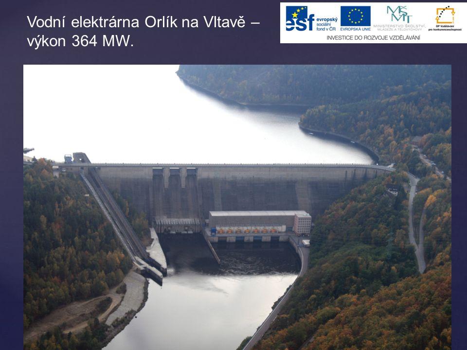 Vodní elektrárna Orlík na Vltavě – výkon 364 MW.