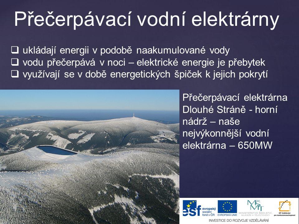 Přečerpávací vodní elektrárny  ukládají energii v podobě naakumulované vody  vodu přečerpává v noci – elektrické energie je přebytek  využívají se