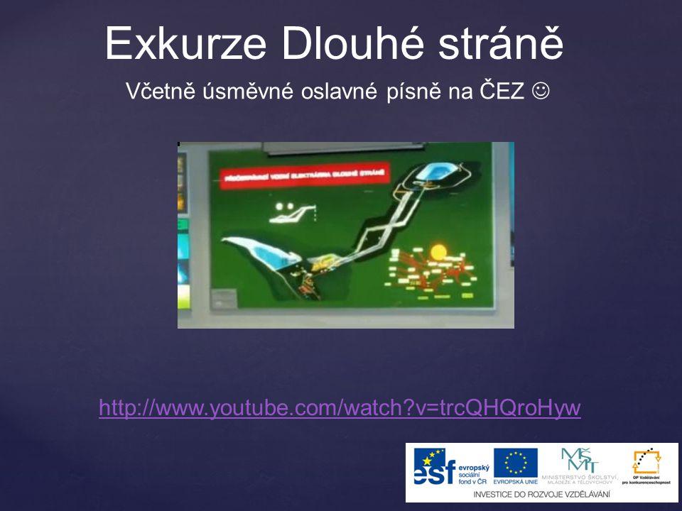 Exkurze Dlouhé stráně http://www.youtube.com/watch?v=trcQHQroHyw Včetně úsměvné oslavné písně na ČEZ