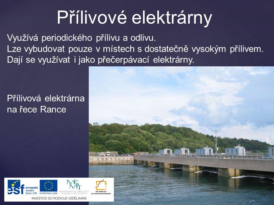 Přílivové elektrárny Využívá periodického přílivu a odlivu. Lze vybudovat pouze v místech s dostatečně vysokým přílivem. Dají se využívat i jako přeče