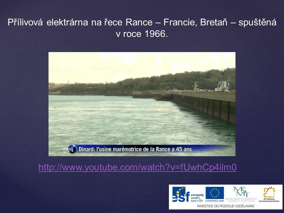 Přílivová elektrárna na řece Rance – Francie, Bretaň – spuštěná v roce 1966. http://www.youtube.com/watch?v=fUwhCp4ilm0