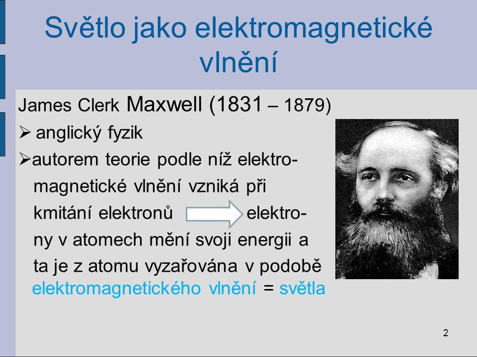 Světlo jako elektromagnetické vlnění světlo je charakterizováno vlnovou délkou vidění je fyziologický proces, který v lidském oku vyvolává elektromagnetické vlnění o frekvencích f = (7,7 – 3,8).10 14 Hz tomu odpovídají vlnové délky světla ve vakuu λ = (390 - 790) nm nejkratší - fialová barva nejdelší - červená barva 3