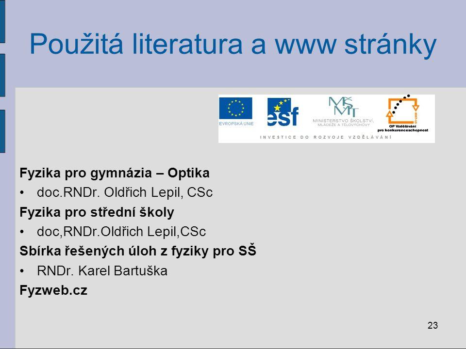23 Použitá literatura a www stránky Fyzika pro gymnázia – Optika doc.RNDr. Oldřich Lepil, CSc Fyzika pro střední školy doc,RNDr.Oldřich Lepil,CSc Sbír