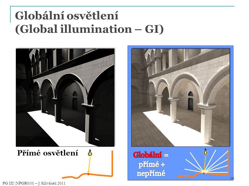 Globální osvětlení (Global illumination – GI) 10 Přímé osvětlení 10 PG III (NPGR010) – J. Křivánek 2011