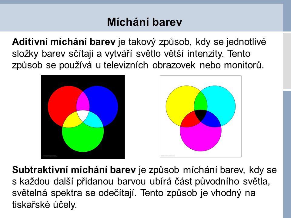 Míchání barev Aditivní míchání barev je takový způsob, kdy se jednotlivé složky barev sčítají a vytváří světlo větší intenzity. Tento způsob se použív