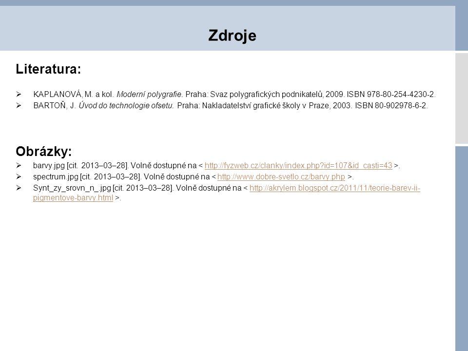 Literatura:  KAPLANOVÁ, M. a kol. Moderní polygrafie. Praha: Svaz polygrafických podnikatelů, 2009. ISBN 978-80-254-4230-2.  BARTOŇ, J. Úvod do tech