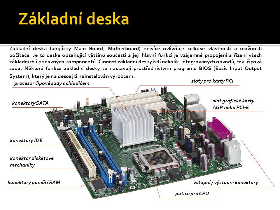 Zakladní deska (anglicky Main Board, Motherboard) nejvíce ovlivňuje celkové vlastnosti a možnosti počítače. Je to deska obsahující většinu součástí a