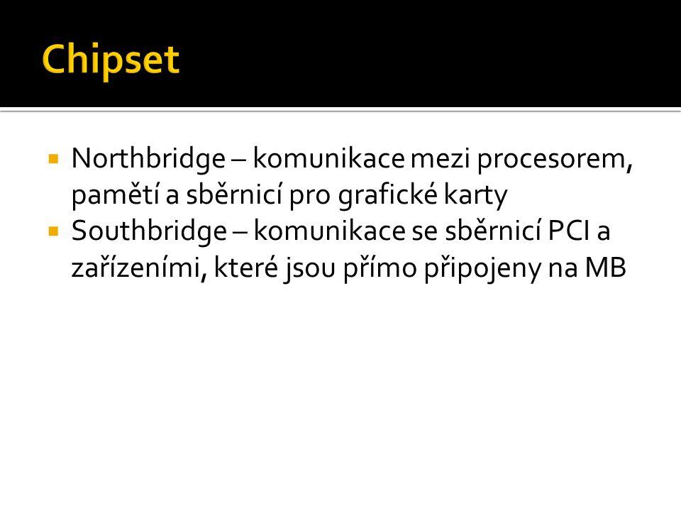  Northbridge – komunikace mezi procesorem, pamětí a sběrnicí pro grafické karty  Southbridge – komunikace se sběrnicí PCI a zařízeními, které jsou p