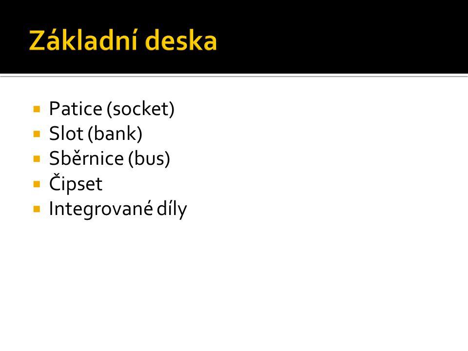  Patice (socket)  Slot (bank)  Sběrnice (bus)  Čipset  Integrované díly