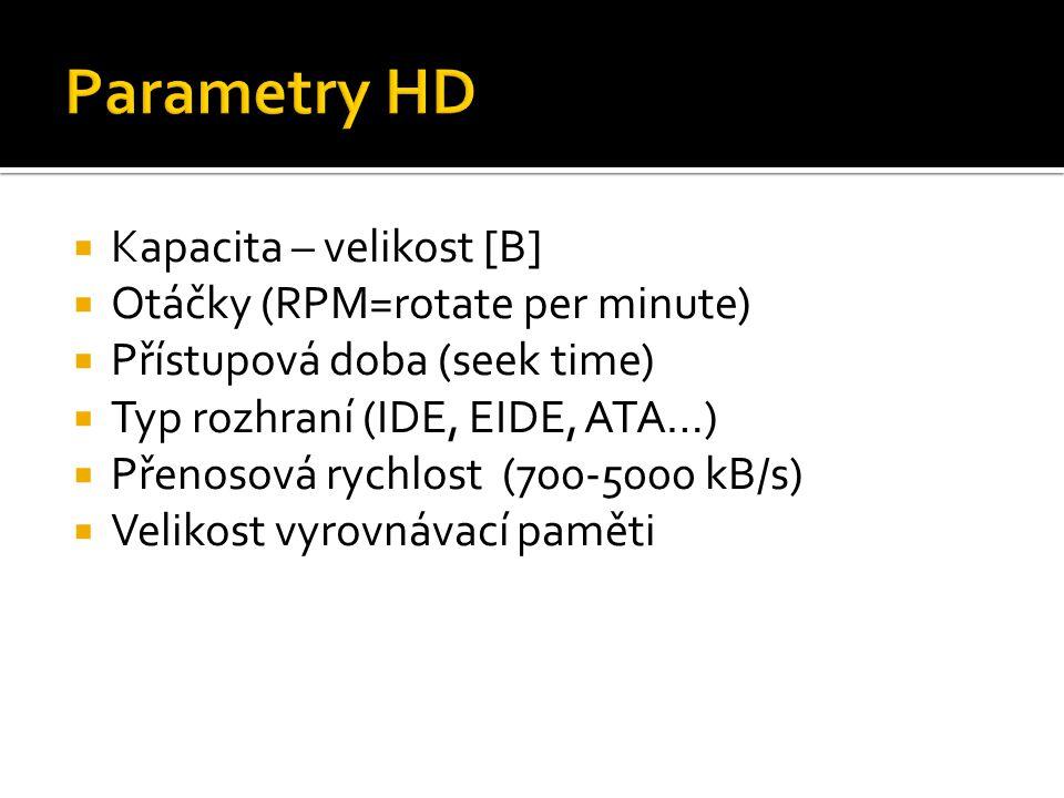  Kapacita – velikost [B]  Otáčky (RPM=rotate per minute)  Přístupová doba (seek time)  Typ rozhraní (IDE, EIDE, ATA…)  Přenosová rychlost (700-50