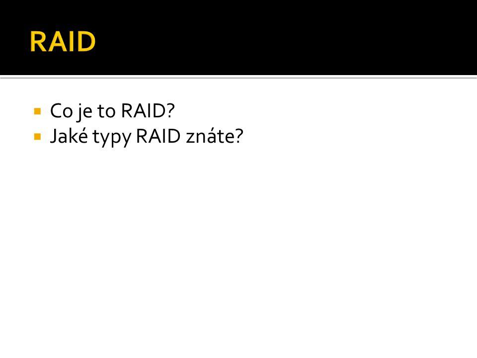 Co je to RAID?  Jaké typy RAID znáte?