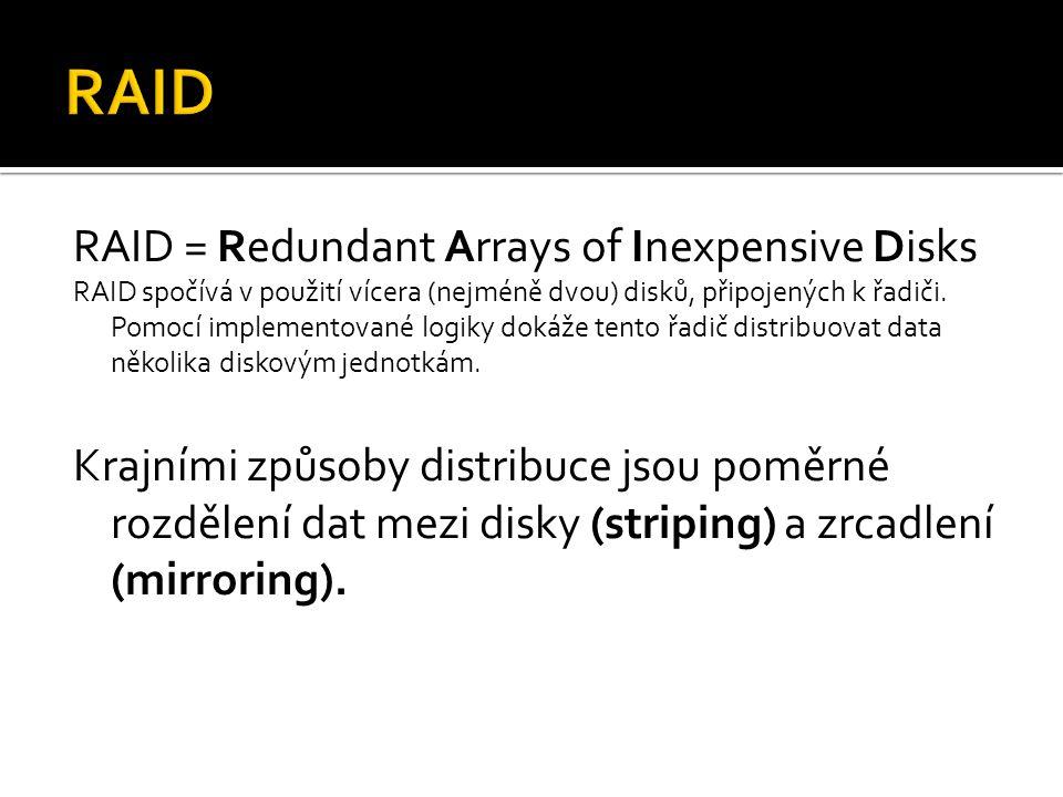 RAID = Redundant Arrays of Inexpensive Disks RAID spočívá v použití vícera (nejméně dvou) disků, připojených k řadiči. Pomocí implementované logiky do