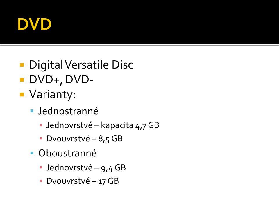  Digital Versatile Disc  DVD+, DVD-  Varianty:  Jednostranné ▪ Jednovrstvé – kapacita 4,7 GB ▪ Dvouvrstvé – 8,5 GB  Oboustranné ▪ Jednovrstvé – 9
