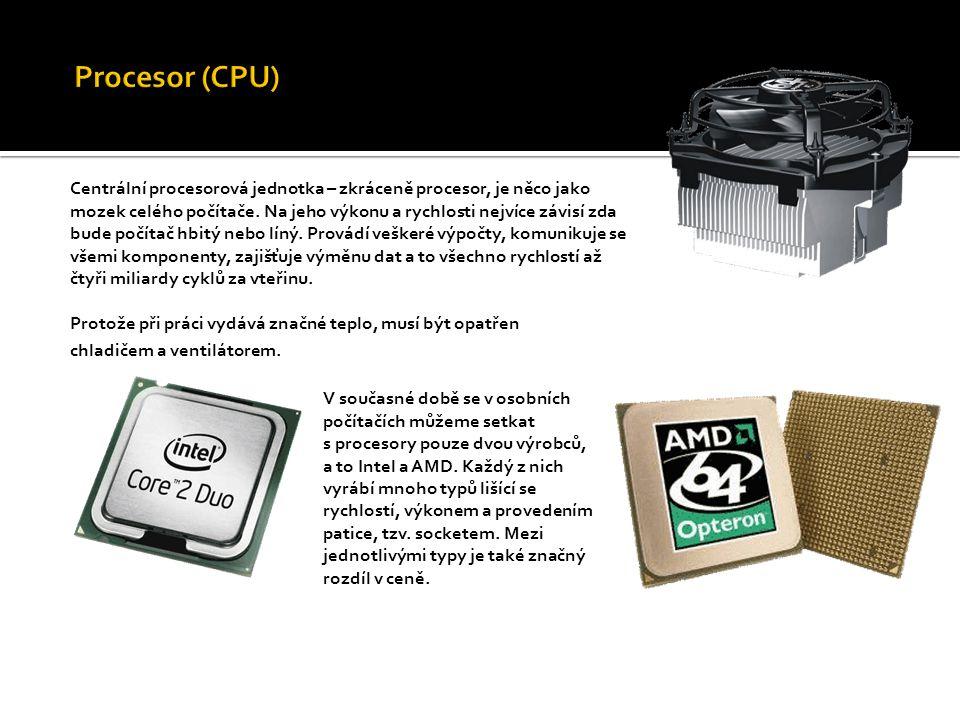 Centrální procesorová jednotka – zkráceně procesor, je něco jako mozek celého počítače. Na jeho výkonu a rychlosti nejvíce závisí zda bude počítač hbi
