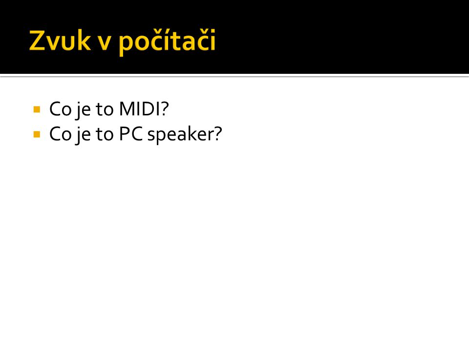  Co je to MIDI?  Co je to PC speaker?