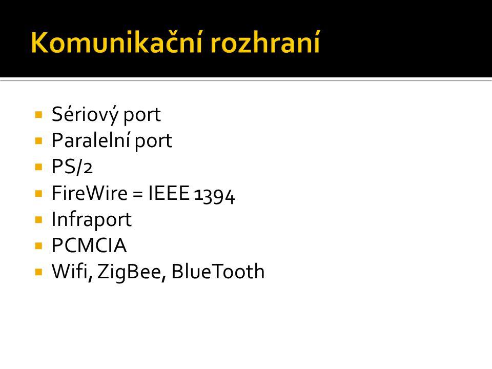  Sériový port  Paralelní port  PS/2  FireWire = IEEE 1394  Infraport  PCMCIA  Wifi, ZigBee, BlueTooth