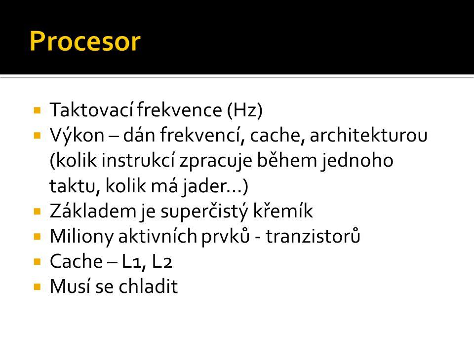  Taktovací frekvence (Hz)  Výkon – dán frekvencí, cache, architekturou (kolik instrukcí zpracuje během jednoho taktu, kolik má jader…)  Základem je