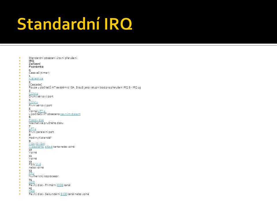  Standardní obsazení úrovní přerušení:  IRQ  Zařízení  Poznámka  0  Časovač (timer)  1  Klávesnice Klávesnice  2  [Cascade]  Pouze u počíta