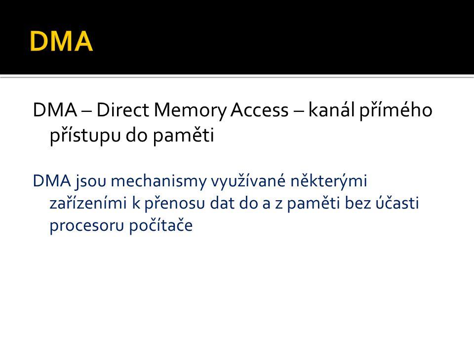 DMA – Direct Memory Access – kanál přímého přístupu do paměti DMA jsou mechanismy využívané některými zařízeními k přenosu dat do a z paměti bez účast