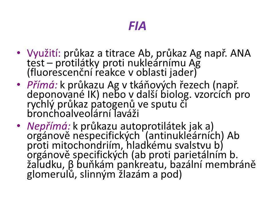 FIA Využití: průkaz a titrace Ab, průkaz Ag např. ANA test – protilátky proti nukleárnímu Ag (fluorescenční reakce v oblasti jader) Přímá: k průkazu A