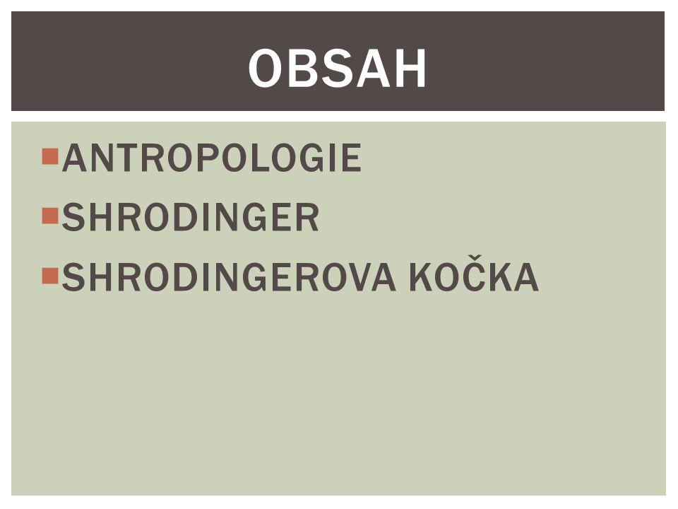  ANTROPOLOGIE  SHRODINGER  SHRODINGEROVA KOČKA OBSAH