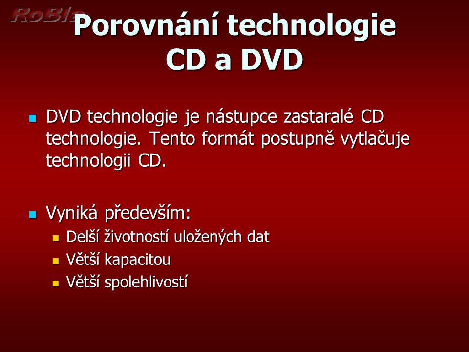 Porovnání technologie CD a DVD DVD technologie je nástupce zastaralé CD technologie. Tento formát postupně vytlačuje technologii CD. DVD technologie j