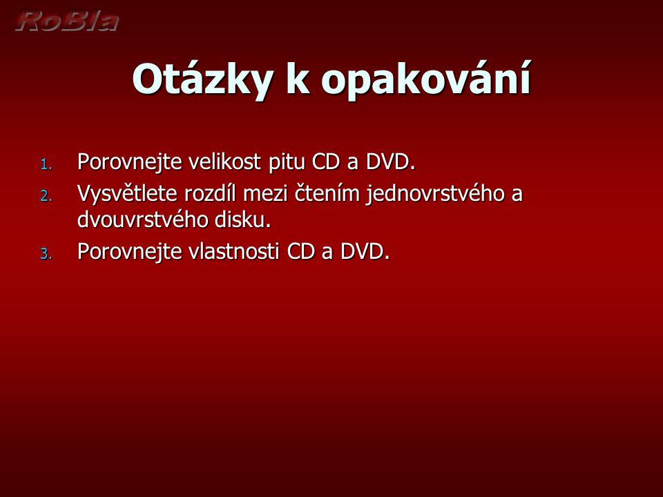 Otázky k opakování 1. Porovnejte velikost pitu CD a DVD. 2. Vysvětlete rozdíl mezi čtením jednovrstvého a dvouvrstvého disku. 3. Porovnejte vlastnosti