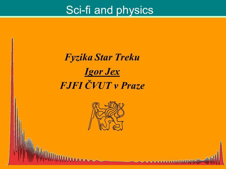 Fyzika Star Treku Igor Jex FJFI ČVUT v Praze Sci-fi and physics