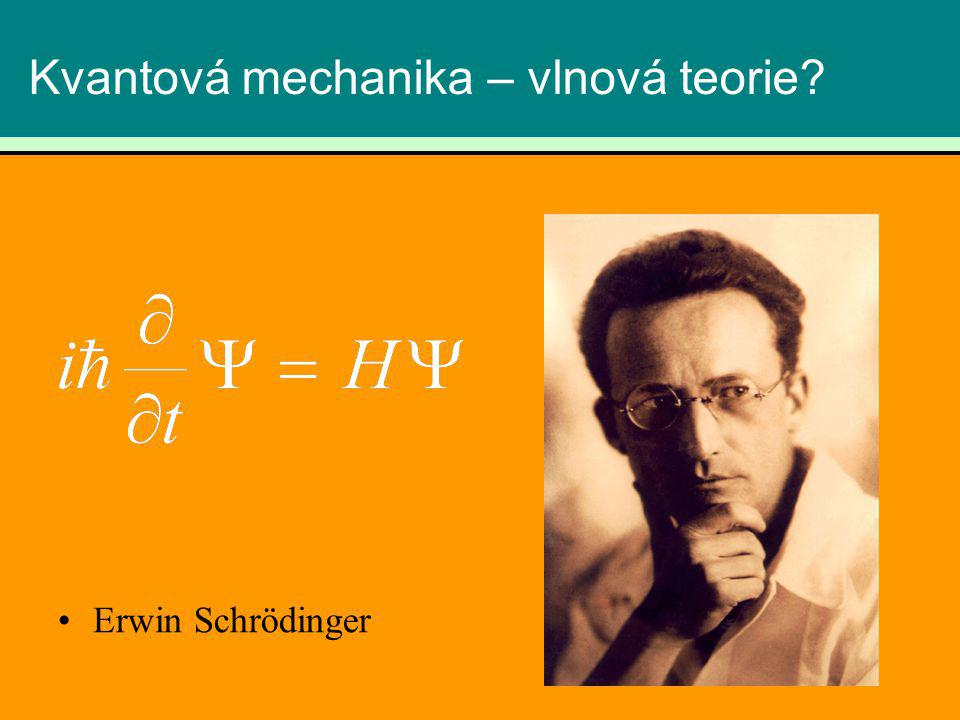 Kvantová mechanika – vlnová teorie? Erwin Schrödinger