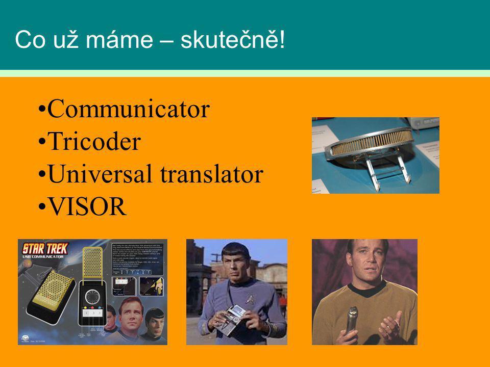 Co už máme – skutečně! Communicator Tricoder Universal translator VISOR