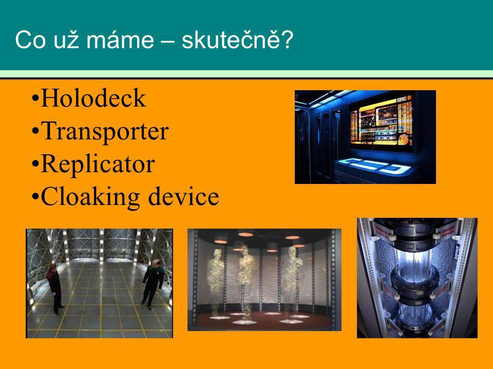 Co už máme – skutečně? Holodeck Transporter Replicator Cloaking device