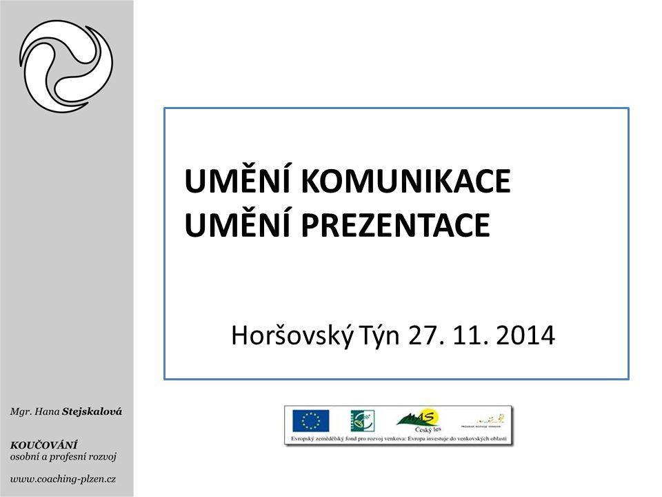 UMĚNÍ KOMUNIKACE UMĚNÍ PREZENTACE Horšovský Týn 27. 11. 2014