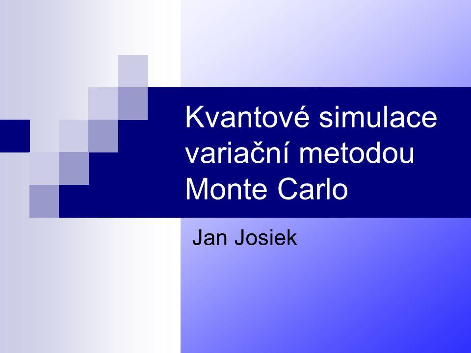 Kvantové simulace variační metodou Monte Carlo Jan Josiek
